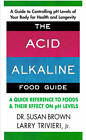 Acid Alkaline Food Guide: A Quick Reference to Foods and Their Effect on pH Levels by Susan Brown, Larry Trivieri (Paperback, 2007)