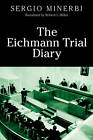 The Eichmann Trial Diary: A Chronicle of the Holocaust by Sergio I. Minerbi (Hardback, 2011)