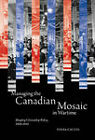 Managing the Canadian Mosaic in Wartime: Shaping Citizenship Policy, 1939-1945 by Ivana Caccia (Hardback, 2010)