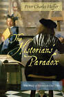 The Historians' Paradox: The Study of History in Our Time by Peter Charles Hoffer (Paperback, 2010)