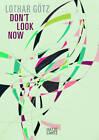 Lothar Gotz: Don't Look Now by Hatje Cantz (Hardback, 2011)