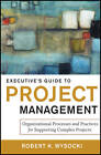Executive's Guide to Project Management: Organizational Processes and Practices for Supporting Complex Projects by Robert K. Wysocki (Hardback, 2011)