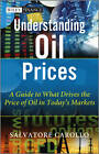 Understanding Oil Prices: A Guide to What Drives the Price of Oil in Today's Markets by Salvatore Carollo (Hardback, 2011)