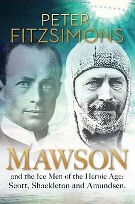 ~Mawson and the Ice Men of the Heroic Age: PETER FITZSIMONS- H/C D/J - 2011-VGC~