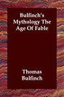 Bulfinch's Mythology the Age of Fable by Thomas Bulfinch (Paperback / softback, 2006)