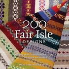 200 Fair Isle Designs: Knitting Charts, Combination Designs, and Colour Variations by Mary Mucklestone (Paperback, 2011)