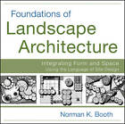 Foundations of Landscape Architecture: Integrating Form and Space Using the Language of Site Design by Norman Booth (Paperback, 2011)
