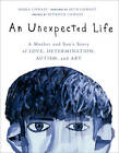 An Unexpected Life: A Mother and Son's Story of Love, Determination, Autism, and Art by Debra Chwast (Hardback, 2011)
