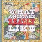 What Animals Really Like by Fiona Robinson (Hardback, 2011)