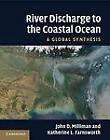 River Discharge to the Coastal Ocean: A Global Synthesis by Katherine L. Farnsworth, John D. Milliman (Paperback, 2013)