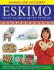 Hands-on History! Eskimo Inuit, Saami & Arctic Peoples: Learn All About the Inhabitants of the Frozen North, with 15 Step-by-step Projects and Over 350 Exciting Pictures by Dr Jen Green (Hardback, 2013)