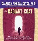 The Radiant Coat: Myths & Stories about the Crossing Between Life & Death by Clarissa Pinkola Estes (CD-Audio, 2009)