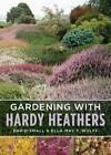 Gardening with Hardy Heathers by Ella May T. Wulff, David Small (Hardback, 2008)