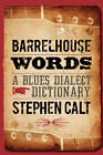 Barrelhouse Words: A Blues Dialect Dictionary by Stephen Calt (Hardback, 2009)