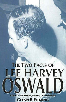 The Two Faces of Lee Harvey Oswald: A Tale of Deception, Betrayal and Murder, Fl
