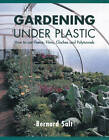 Gardening Under Plastic: How to Use Fleece, Films, Cloches and Polytunnels by Bernard Salt (Paperback, 1999)