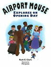 Airport Mouse Explores on Opening Day by Ruth Clark (Hardback, 2008)