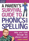 Parent's Survival Guide to Phonics and Spelling: Help Your Child Through the Phonics Maze! by Andrew Brodie (Paperback, 2011)