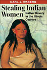 Stealing Indian Women: Native Slavery in the Illinois Country by Carl J. Ekberg (Paperback, 2010)
