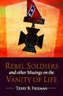 Rebel Soldiers and Other Musings on the Vanity of Life by Terry Freeman (Paperback, 2008)