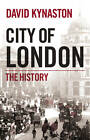 City of London: The History by David Kynaston (Hardback, 2011)