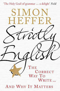 Strictly-English-The-correct-way-to-write-and-why-it-matters-Heffer-Simon
