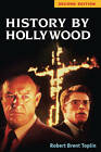 History by Hollywood: The Use and Abuse of the American Past by Robert Brent Toplin (Paperback, 2010)