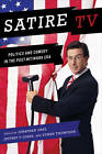 Satire TV: Politics and Comedy in the Post-Network Era by New York University Press (Paperback, 2009)