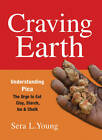 Craving Earth: Understanding Pica - The Urge to Eat Clay, Starch, Ice, and Chalk by Sera L. Young (Paperback, 2012)