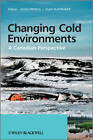 Changing Cold Environments: A Canadian Perspective by John Wiley and Sons Ltd (Hardback, 2011)