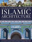 The Illustrated History of Islamic Architecture: An Introduction to the Architectural Wonders of Islam, from Mosques, Tombs, and Mausolea to Gateways, Palaces, and Citadels by Moya Carey (Paperback, 2012)