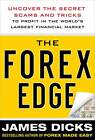Forex Edge: Uncover the Secret Scams and Tricks to Profit in the World's Largest Financial Market by James Dicks (Hardback, 2012)