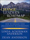 The Change Leader's Roadmap: How to Navigate Your Organization's Transformation by Linda Ackerman Anderson, Dean Anderson (Paperback, 2010)