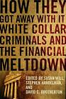 How They Got Away with it: White Collar Criminals and the Financial Meltdown by Columbia University Press (Hardback, 2012)