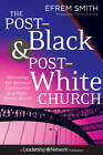 The Post-Black and Post-White Church: Becoming the Beloved Community in a Multi-Ethnic World by Efrem Smith (Hardback, 2013)