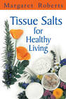 Tissue salts for healthy living by Margaret Roberts (Paperback, 2008)