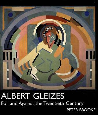 Albert Gleizes: For and Against the Twentieth Century, Brooke, Peter, New Book