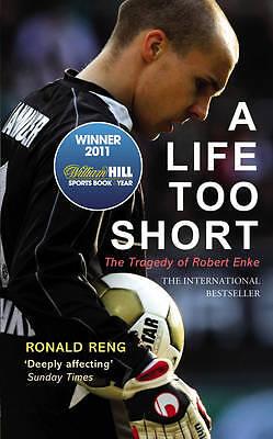 A Life Too Short: The Tragedy of Robert Enke, Reng, Ronald, Excellent Book