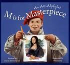 M Is for Masterpiece: An Art Alphabet by David Domeniconi (Hardback, 2006)