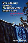 Did I Really Change My Underwear Every Day? by Larry McCoy (Paperback / softback, 2011)