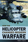 How the Helicopter Changed Modern Warfare by Walter J. Boyne (Hardback, 2011)