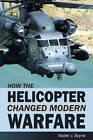 How the Helicopter Changed Modern Warfare by Walter J. Boyne (Hardback, 2011)
