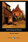 Old-Fashioned Stories (Dodo Press) by Thomas Cooper (Paperback, 2009)