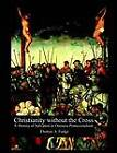 Christianity Without the Cross: A History of Salvation in Oneness Pentecostalism by Professor of Medieval History Thomas A Fudge (Paperback / softback, 2003)
