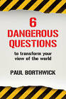 Six Dangerous Questions to Transform Your View of the World by Paul Borthwick (Paperback, 1996)