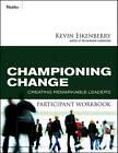 Championing Change Participant Workbook: Creating Remarkable Leaders by Kevin Eikenberry (Paperback, 2010)