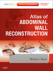 Atlas of Abdominal Wall Reconstruction by Michael J. Rosen (Mixed media product, 2011)