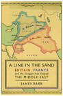 A Line in the Sand: Britain, France and the Struggle That Shaped the Middle East by James Barr (Hardback, 2011)