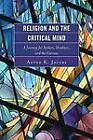 Religion and the Critical Mind: A Journey for Seekers, Doubters, and the Curious by Anton K. Jacobs (Hardback, 2010)