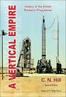Vertical Empire, A: History Of The British Rocketry Programme by C. N. Hill (Paperback, 2011)